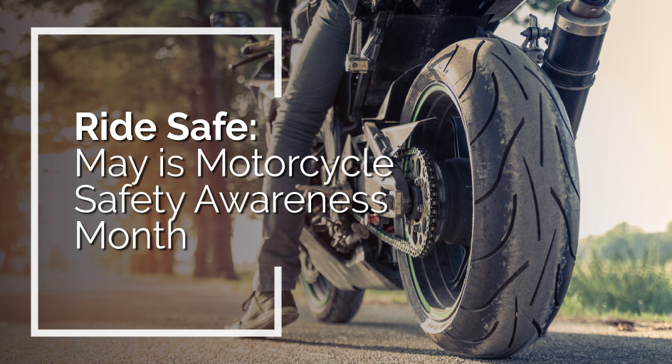 blog image of motorcycle on the road; blog title: Ride Safe: May is Motorcycle Safety Awareness Month